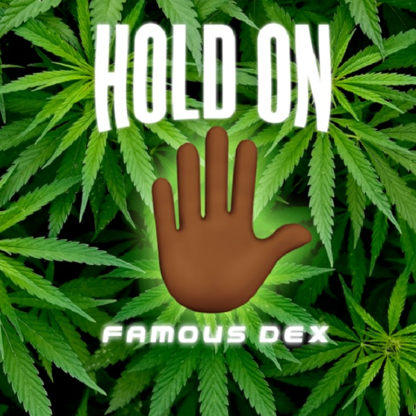 Famous Dex Hold On
