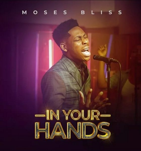 Moses Bliss In Your Hands Lyrics