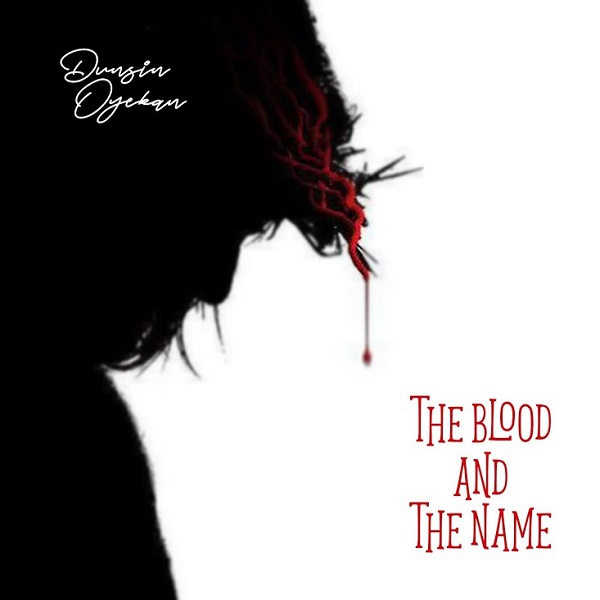 Dunsin Oyekan The Blood And The Name Lyrics