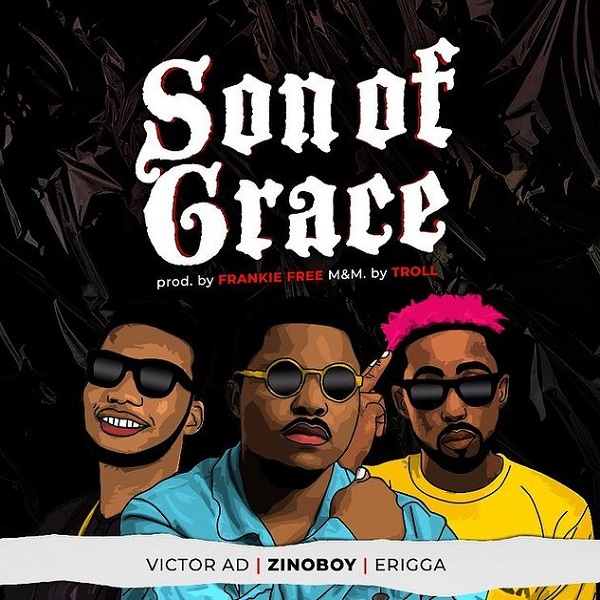 Zinoboy ft Erigga Victor AD Son Of Grace Lyrics