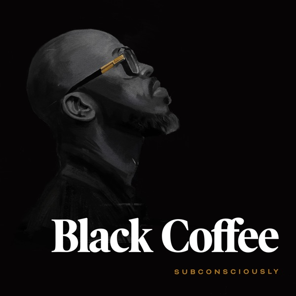 Black Coffee Subconsciously Album Lyrics