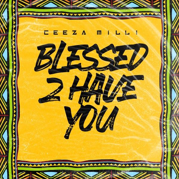 Ceeza Milli Blessed 2 Have You Lyrics