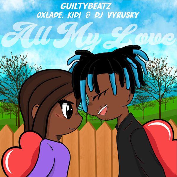 GuiltyBeatz All My Love Lyrics