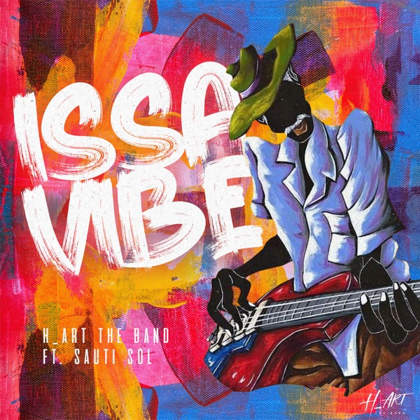 H art The Band Issa Vibe Lyrics