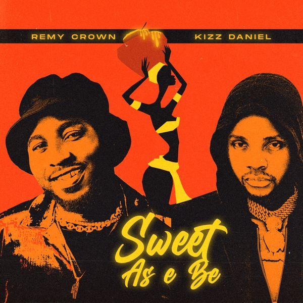 Remy Crown Kizz Daniel Sweet As E Be Lyrics
