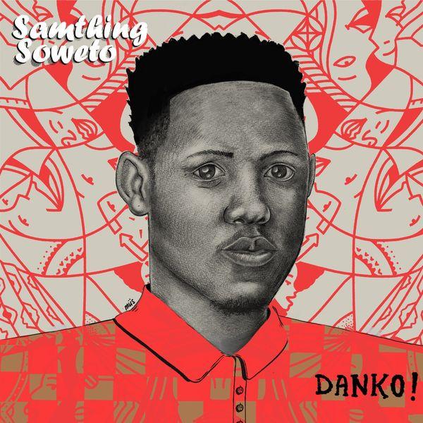 Samthing Soweto Danko EP Lyrics Tracklist