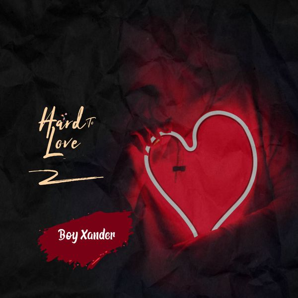 Boy Xander Hard To Love Lyrics