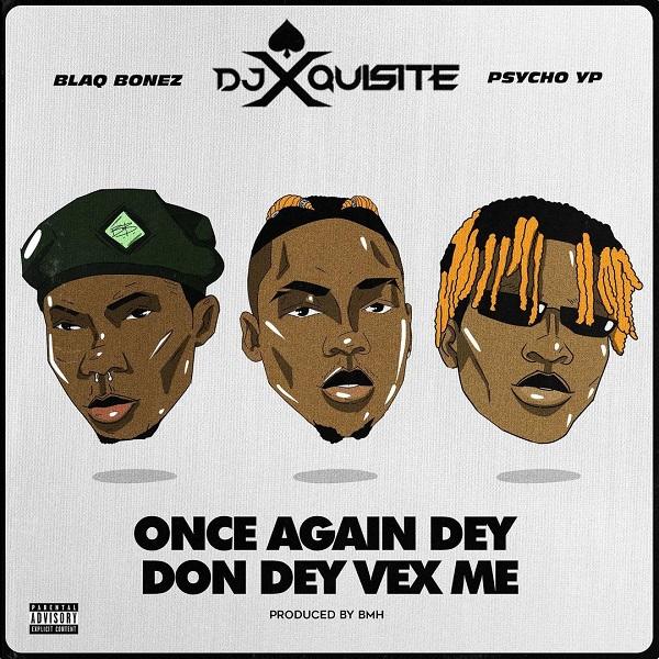 DJ Xquisite Once Again Dey Don Dey Vex Me Lyrics