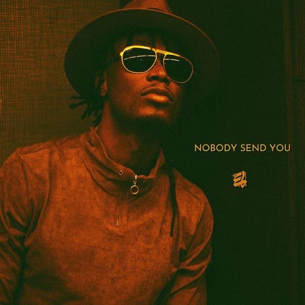 E.L Nobody Send You Lyrics