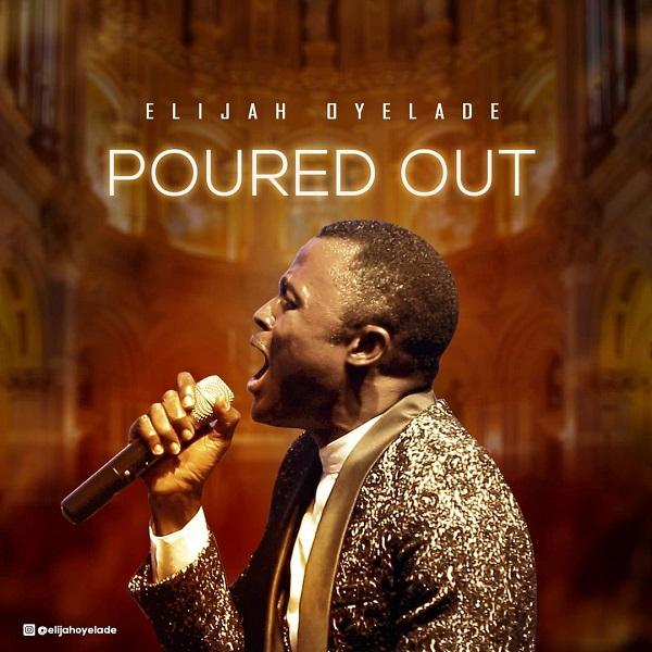 Elijah Oyelade Poured Out Lyrics
