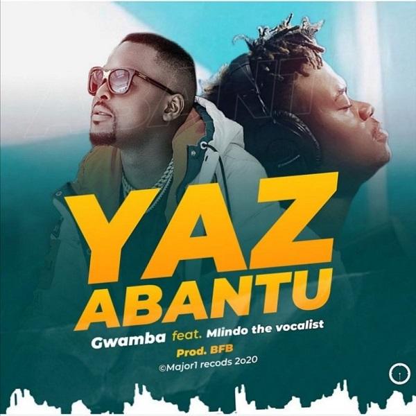 Gwamba ft. Mlindo The Vocalist Yaz Abantu Lyrics