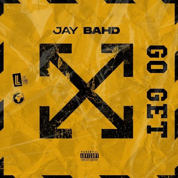Jay Bahd Go Get Lyrics