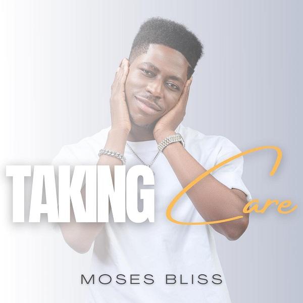 Moses Bliss Taking Care Lyrics