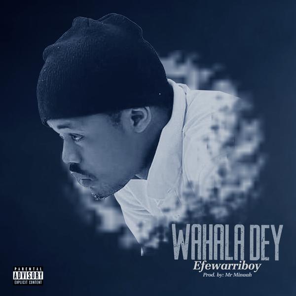 Efewarriboy Wahala Dey Lyrics