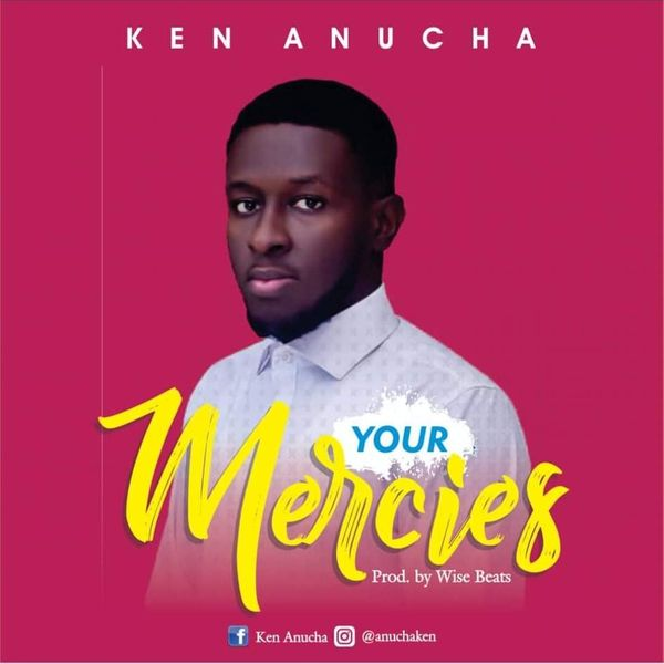 Ken Anucha Your Mercies Lyrics