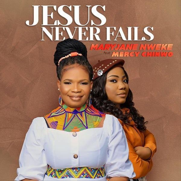 MaryJane Nweke Mercy Chinwo Jesus Never Fails Lyrics
