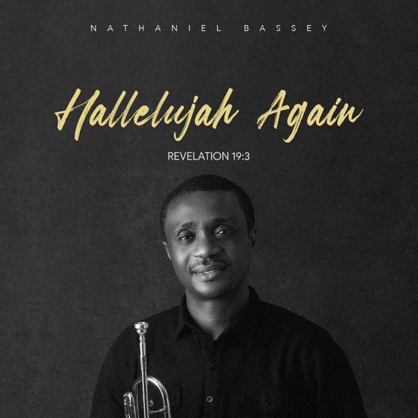 Nathaniel Bassey Hallelujah Again Revelation 19 3 Album Lyrics