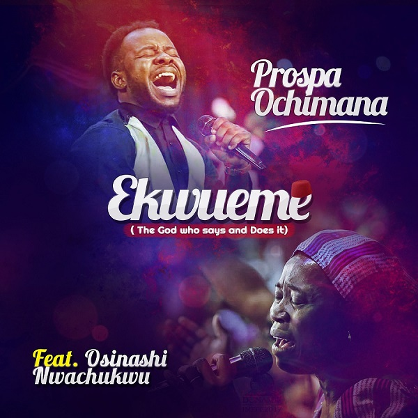 Prospa Ochimana Osinachi Nwachukwu Ekwueme Lyrics