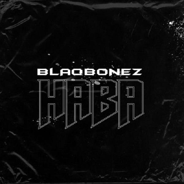 Blaqbonez Haba Lyrics