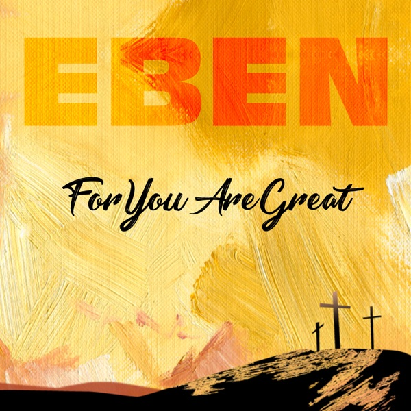 Eben For You Are Great Lyrics