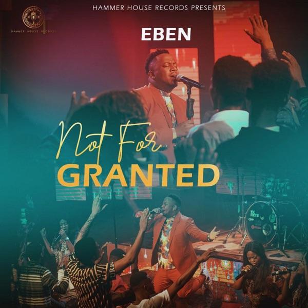Eben Not For Granted Lyrics