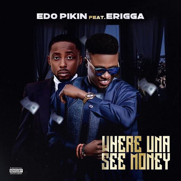 Edo Pikin Where Una See Money Lyrics