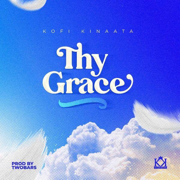 Kofi Kinaata Thy Grace Lyrics