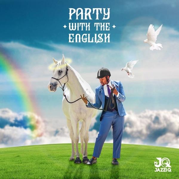 Mr JazziQ Party With The English Album Lyrics