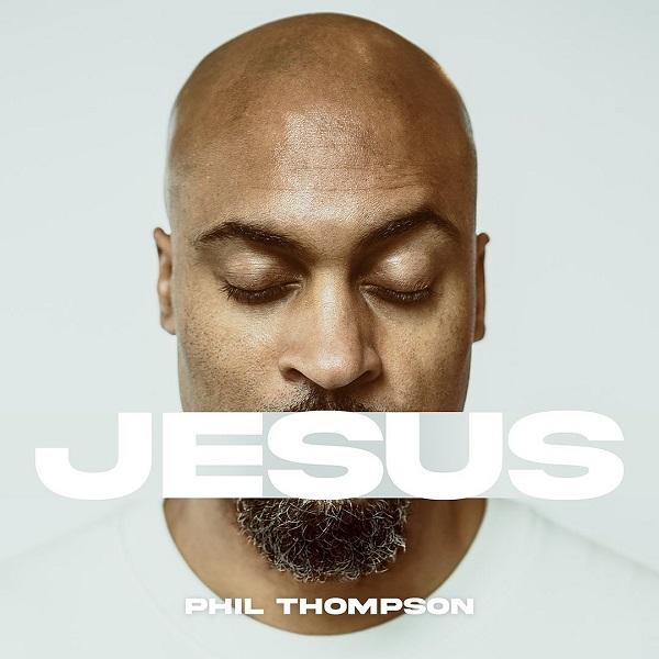 Phil Thompson Jesus Lyrics