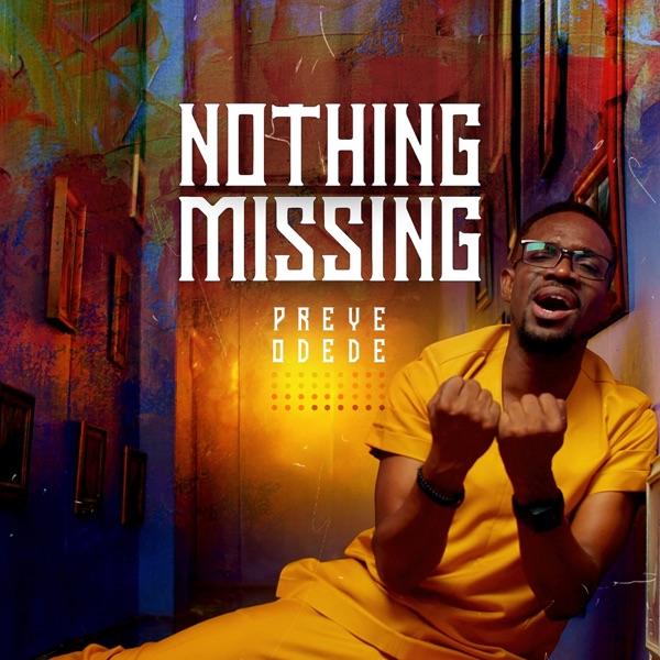 Preye Odede Nothing Missing Lyrics