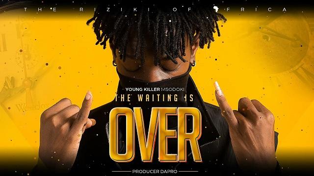 Young Killer Msodoki The Waiting is Over Lyrics