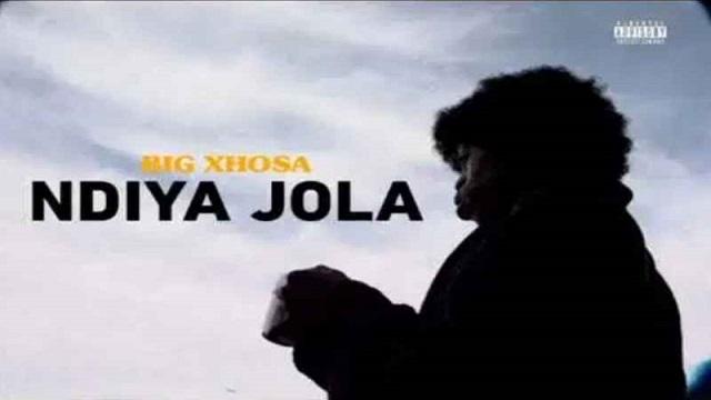 Big Xhosa NdiyaJola Lyrics