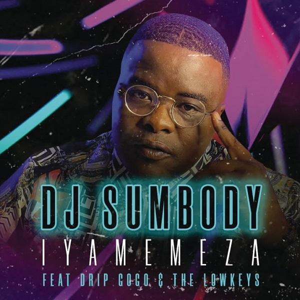 DJ Sumbody Iyamemeza Lyrics