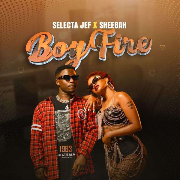 Selecta Jef Sheebah Boy Fire Lyrics