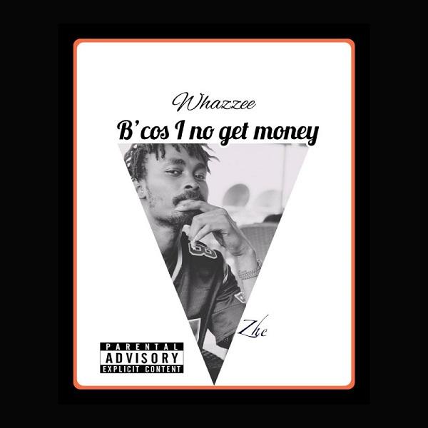 Whazzee Bcos I No Get Money Lyrics