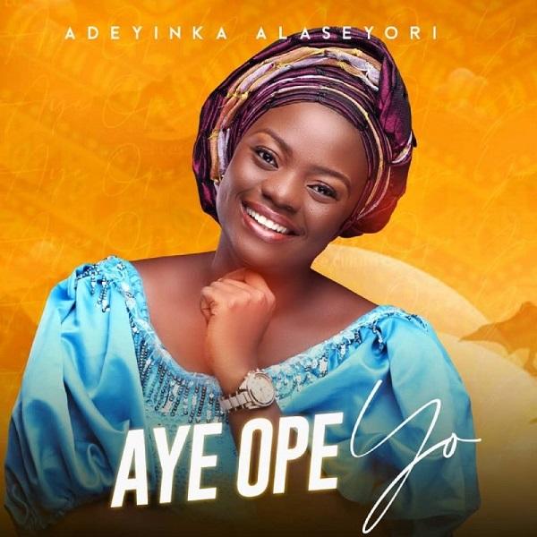Adeyinka Alaseyori Aye Ope yo Lyrics