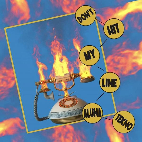 Aluna Tekno Dont Hit My Line Remix Lyrics