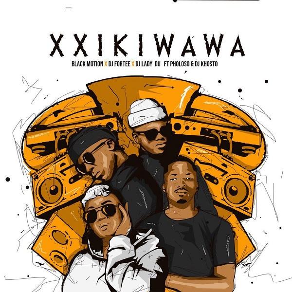 Black Motion DJ Fortee Lady Du Xxikiwawa Lyrics
