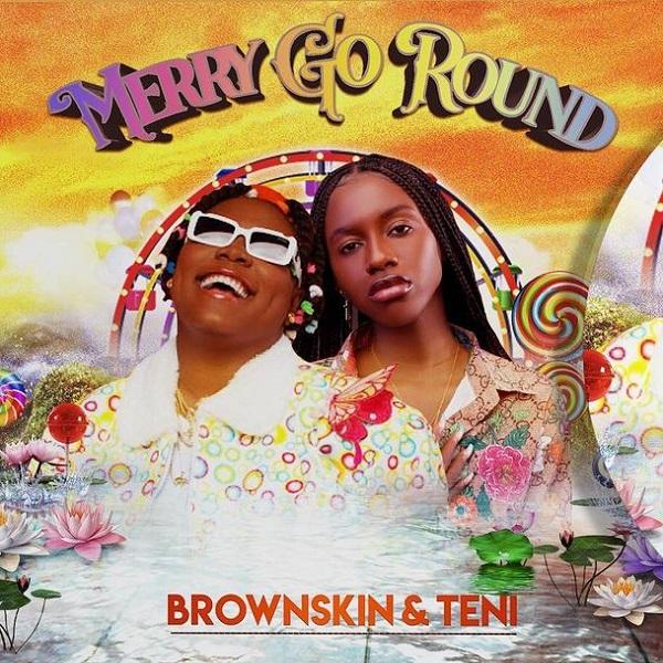 Brownskin Teni Merry Go Round Lyrics