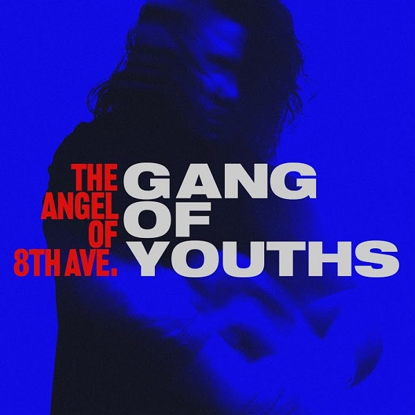 Gang of Youths the angel of 8th ave. Lyrics