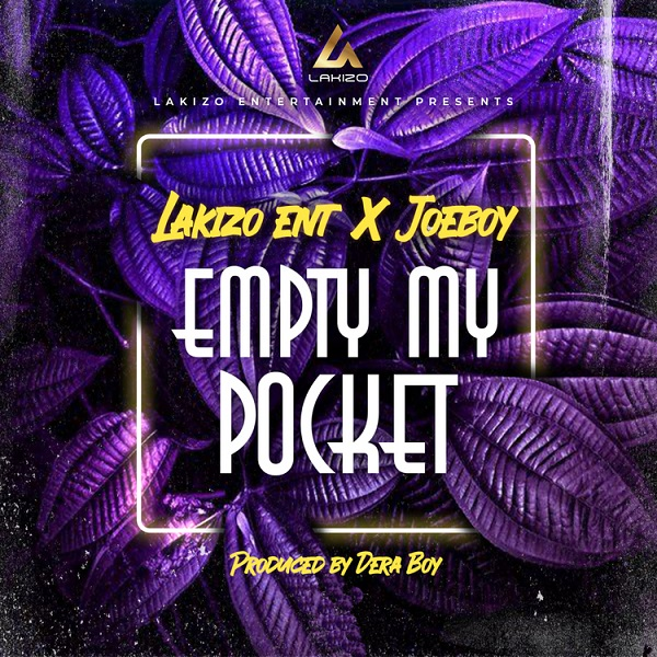 Lakizo Entertainment Joeboy Empty My Pocket Lyrics