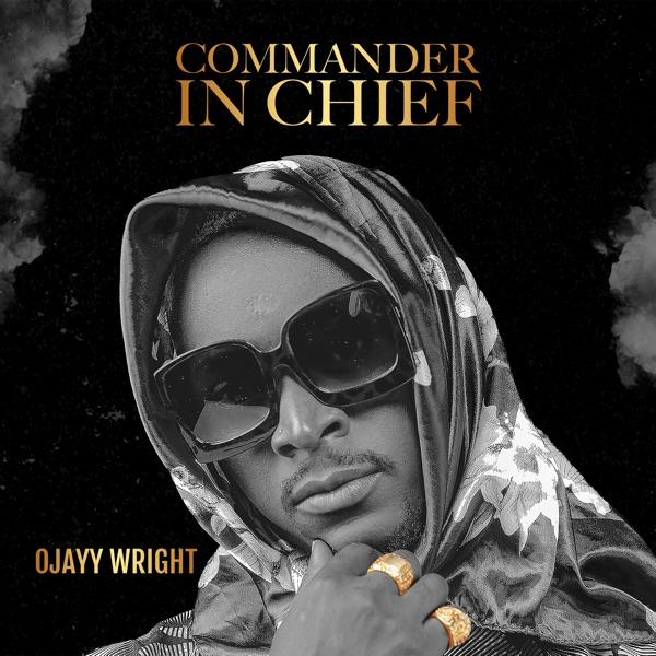 Ojayy Wright Commander in Chief EP Lyrics Tracklist