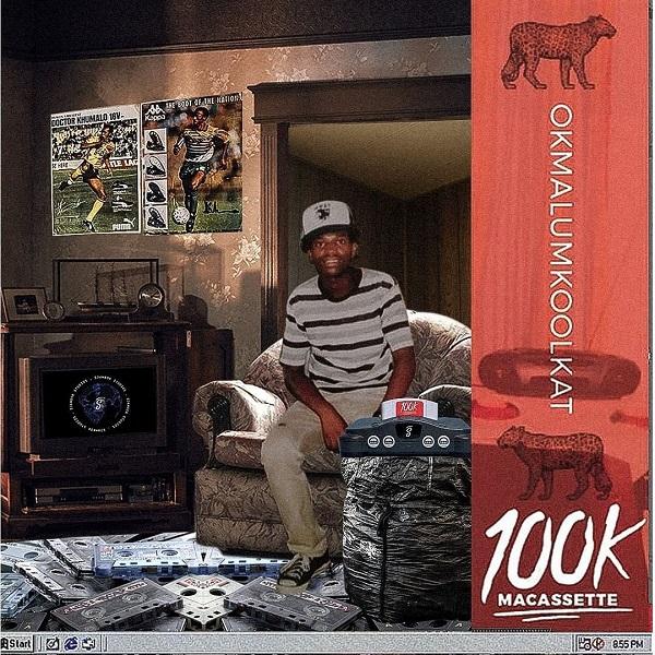 Okmalumkoolkat 100k Macassette Mixtape lyrics