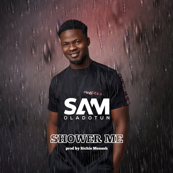 Sam Oladotun Shower Me Lyrics