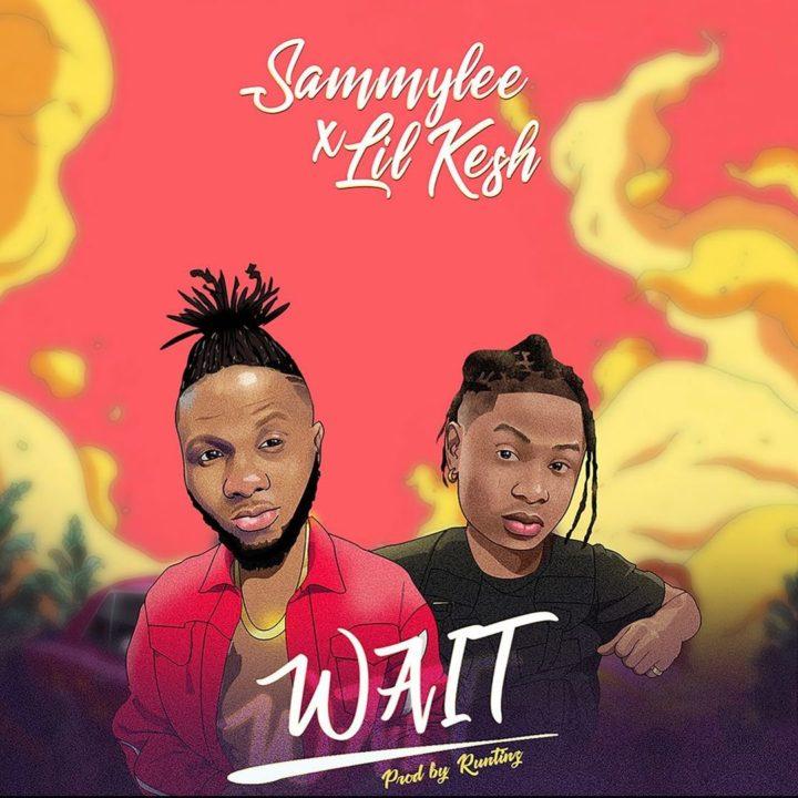 SammyLee Wait Lyrics ft Lil Kesh