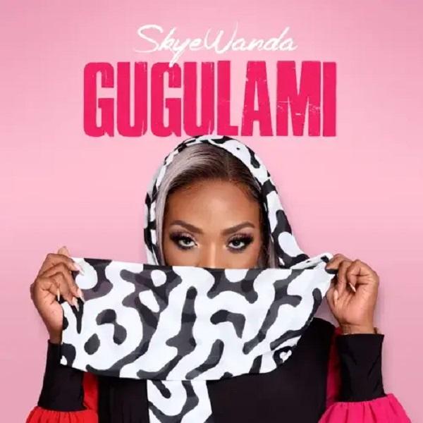 Skye Wanda Gugulami Lyrics