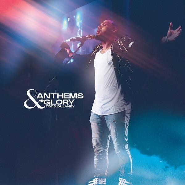 Todd Dulaney Anthems and Glory Live Album Lyrics