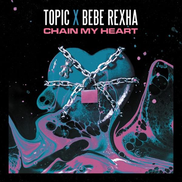 Topic Bebe Rexha Chain My Heart Lyrics
