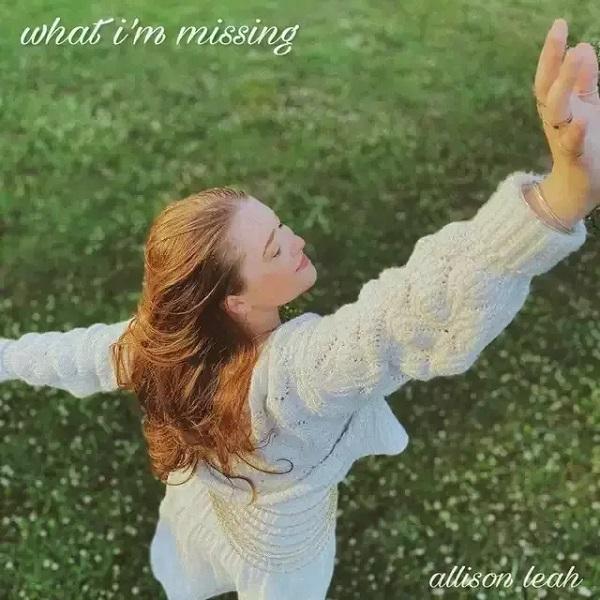 Allison Leah What Im Missing Lyrics