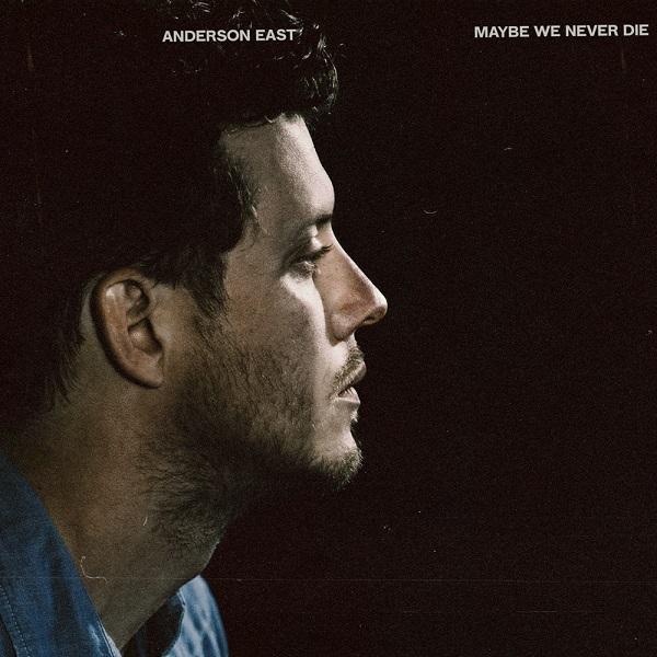 Anderson East Maybe We Never Die Album Lyrics